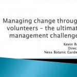Managing change through volunteers - the ultimate challenge?