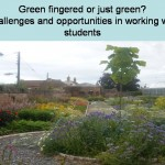 Green fingered or just green - challenges and opportunities in working with students